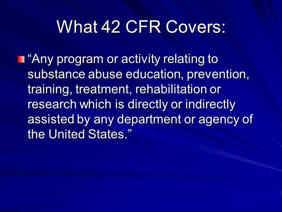 What 42 CFR Covers: