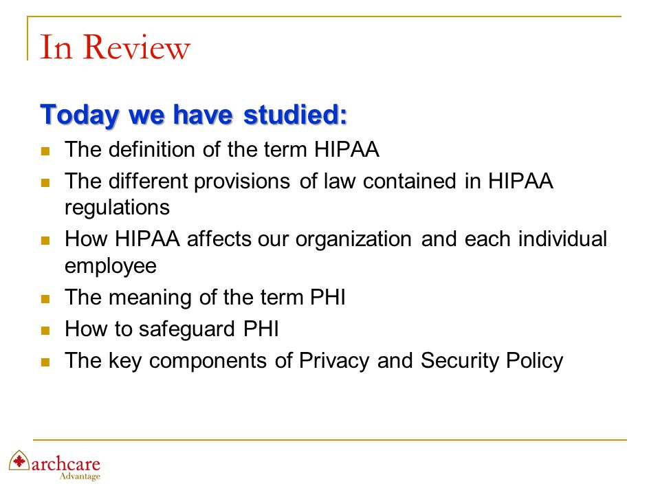 In Review Today we have studied: The definition of the term HIPAA