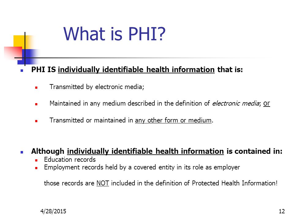 What is PHI PHI IS individually identifiable health information that is: Transmitted by electronic media;