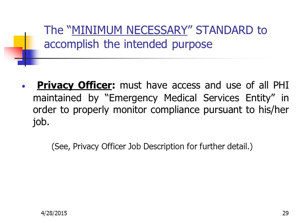 The MINIMUM NECESSARY STANDARD to accomplish the intended purpose