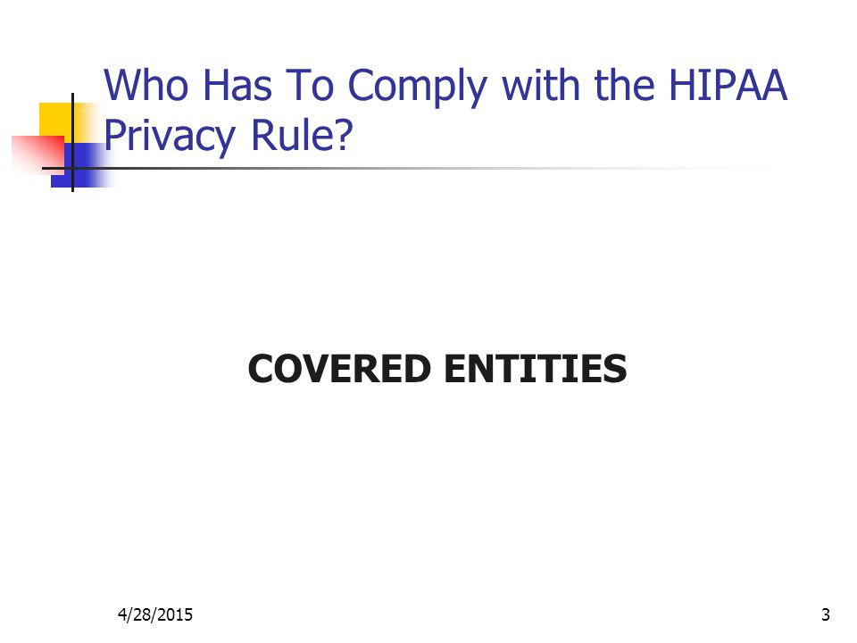 Who Has To Comply with the HIPAA Privacy Rule