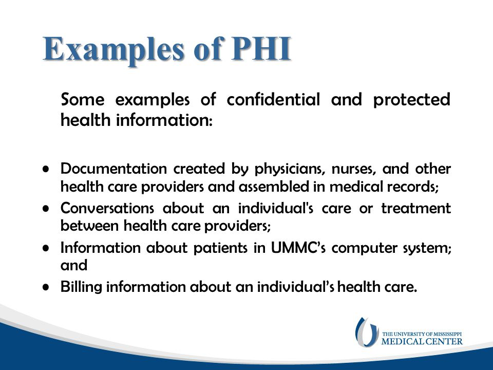 Examples of PHI Some examples of confidential and protected health information: