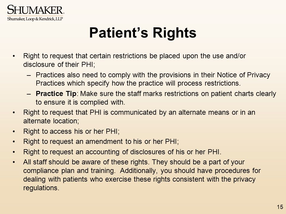 Patient's Rights Right to request that certain restrictions be placed upon the use and/or disclosure of their PHI;