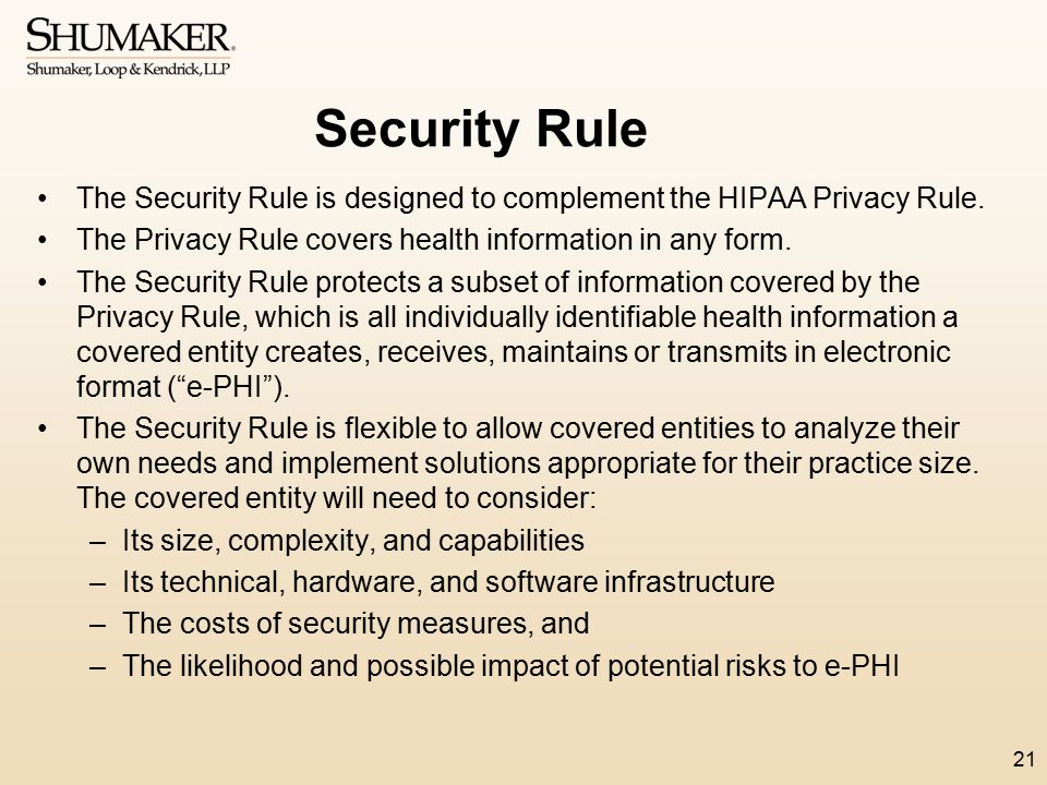 Security Rule The Security Rule is designed to complement the HIPAA Privacy Rule. The Privacy Rule covers health information in any form.
