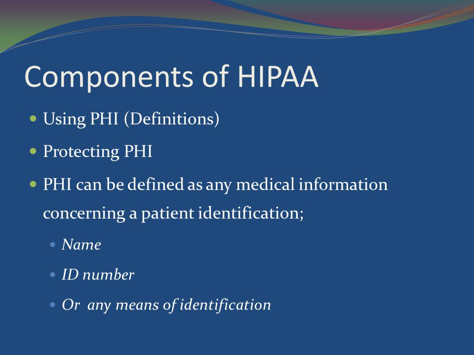 Components of HIPAA Using PHI (Definitions) Protecting PHI