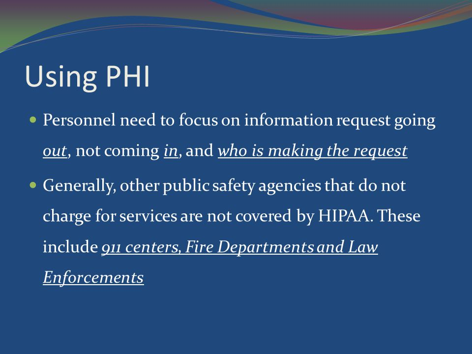 Using PHI Personnel need to focus on information request going out, not coming in, and who is making the request.