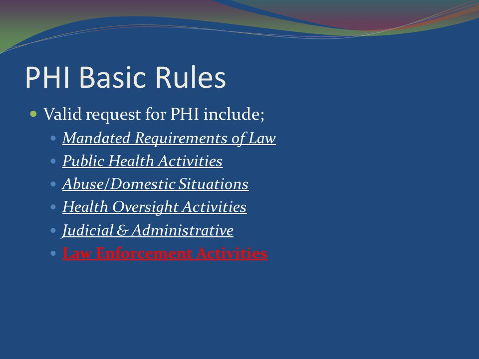 PHI Basic Rules Valid request for PHI include;