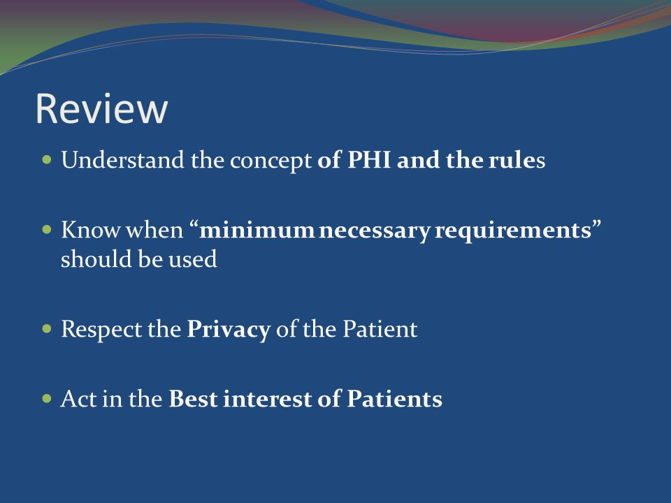Review Understand the concept of PHI and the rules
