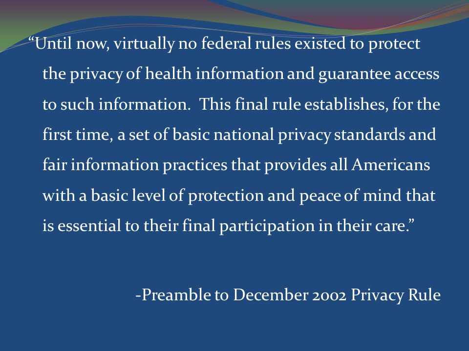 Until now, virtually no federal rules existed to protect the privacy of health information and guarantee access to such information.
