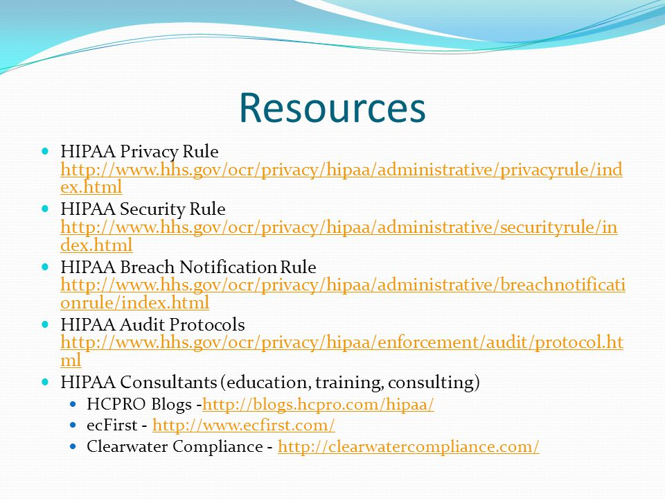 Resources HIPAA Privacy Rule http://www.hhs.gov/ocr/privacy/hipaa/administrative/privacyrule/index.html.