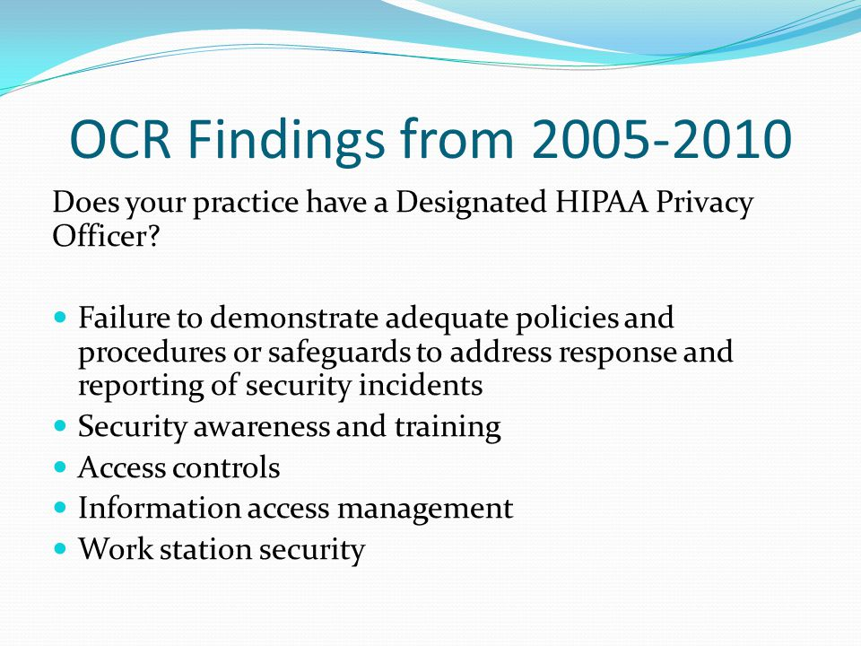 OCR Findings from 2005-2010 Does your practice have a Designated HIPAA Privacy Officer