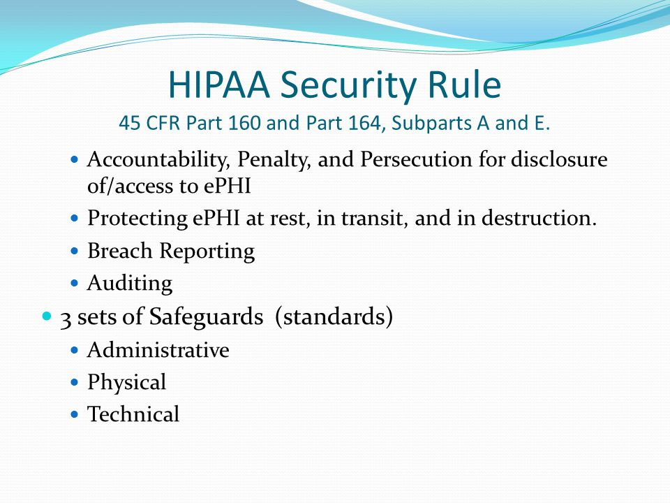 HIPAA Security Rule 45 CFR Part 160 and Part 164, Subparts A and E.