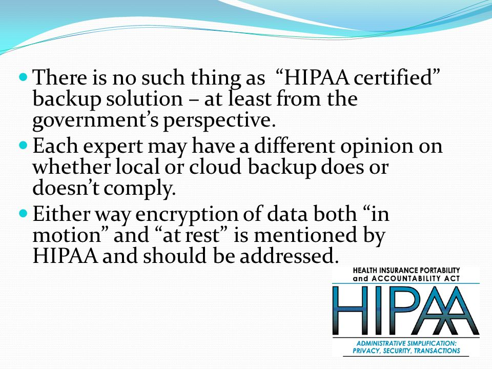 There is no such thing as HIPAA certified backup solution – at least from the government's perspective.