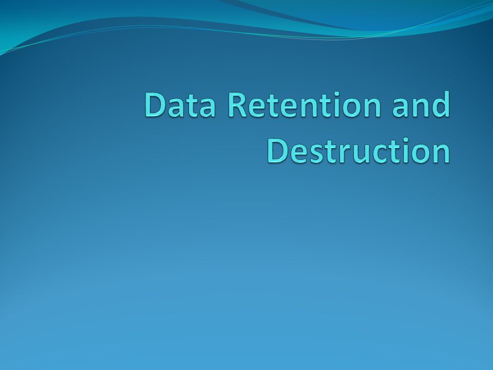 Data Retention and Destruction