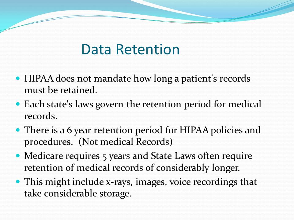 Data Retention HIPAA does not mandate how long a patient s records must be retained.