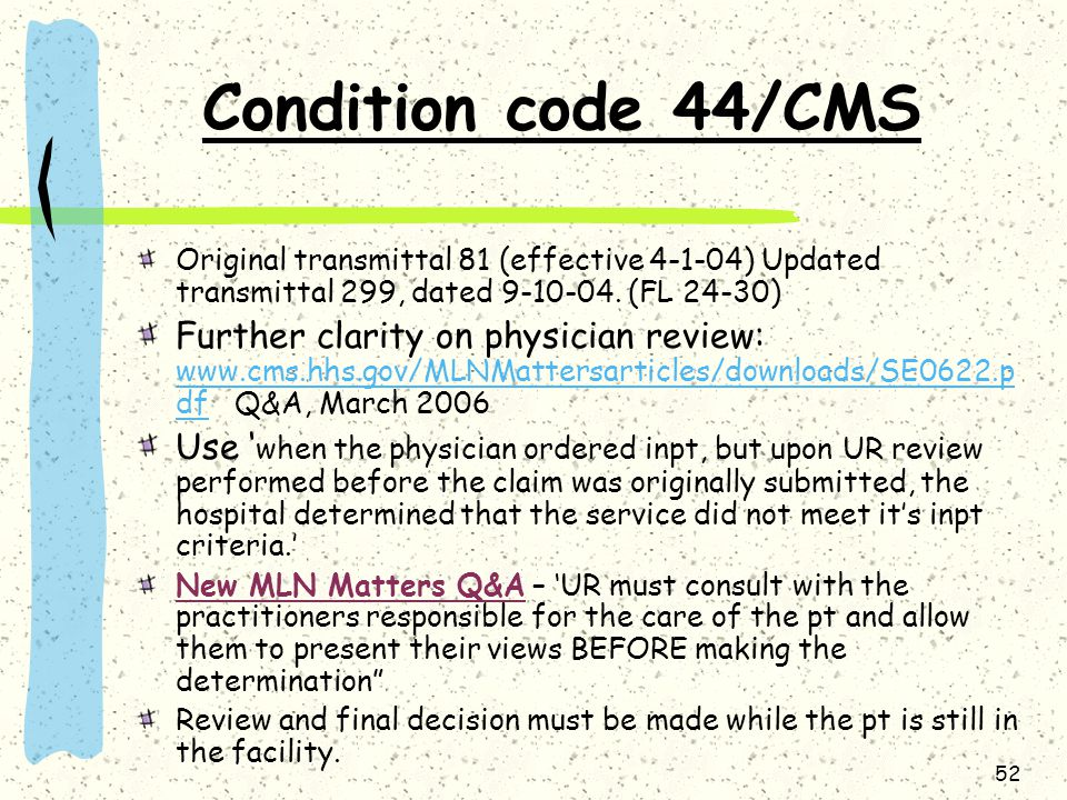 Condition code 44/CMS Original transmittal 81 (effective 4-1-04) Updated transmittal 299, dated 9-10-04. (FL 24-30)