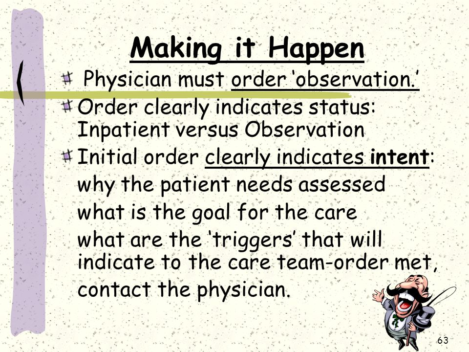 Making it Happen Physician must order 'observation.'
