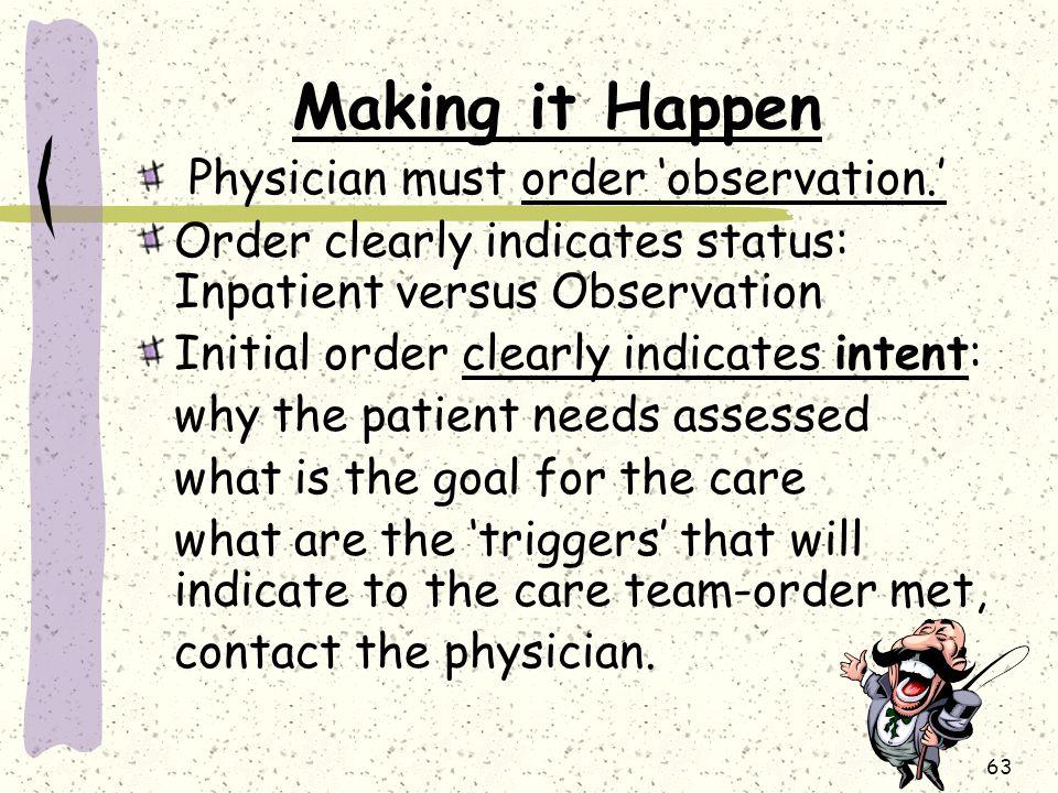 Making it Happen Physician must order 'observation.'