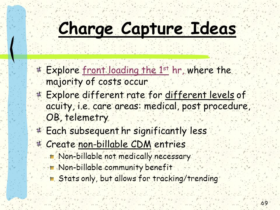 Charge Capture Ideas Explore front loading the 1st hr, where the majority of costs occur.