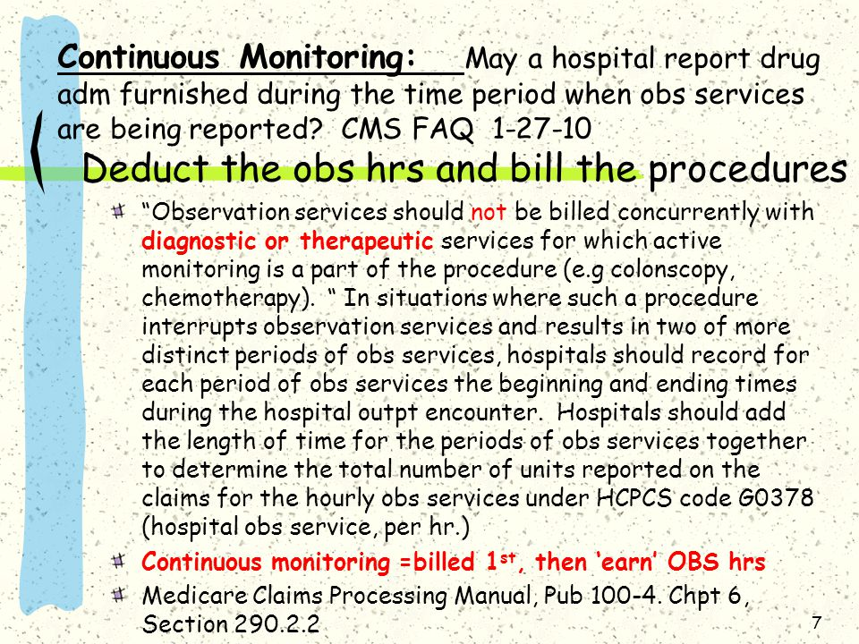 Continuous Monitoring: May a hospital report drug adm furnished during the time period when obs services are being reported CMS FAQ 1-27-10 Deduct the obs hrs and bill the procedures