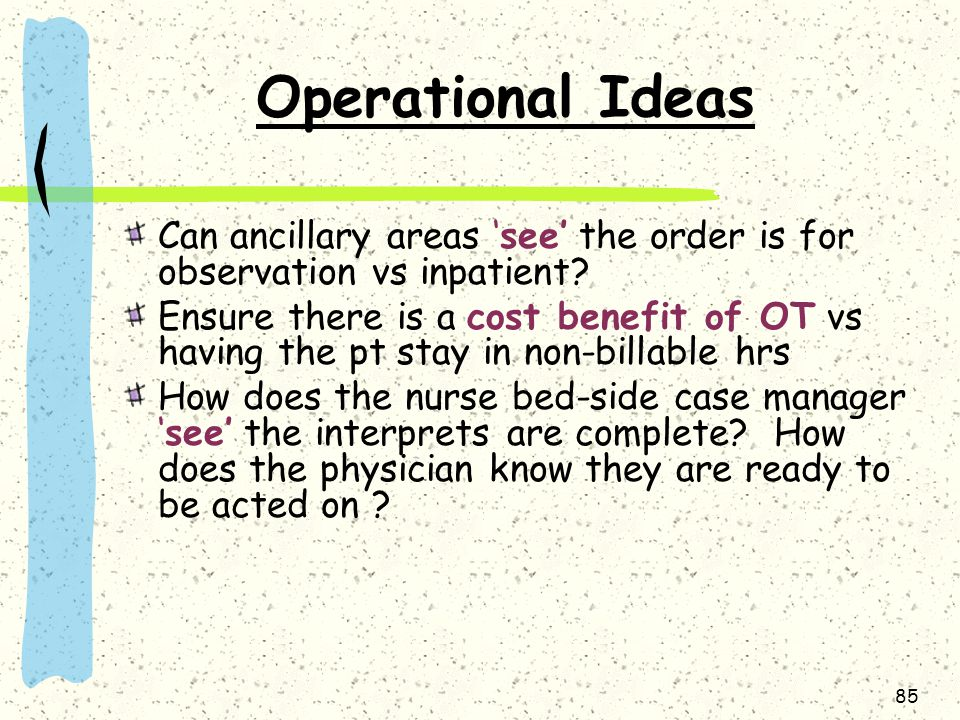 Operational Ideas Can ancillary areas 'see' the order is for observation vs inpatient