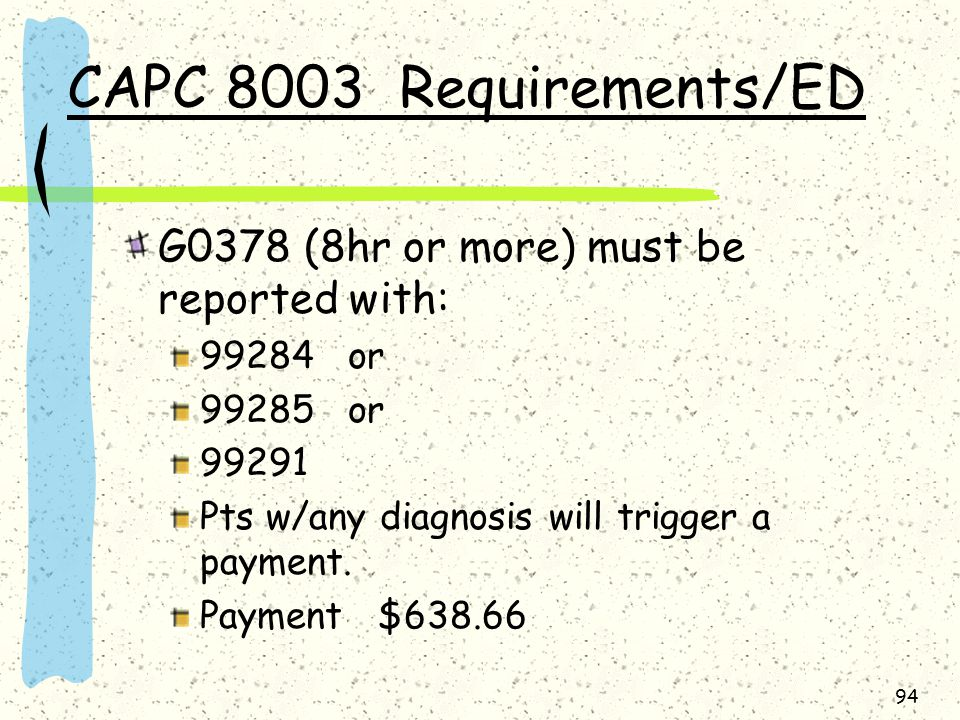 CAPC 8003 Requirements/ED G0378 (8hr or more) must be reported with: