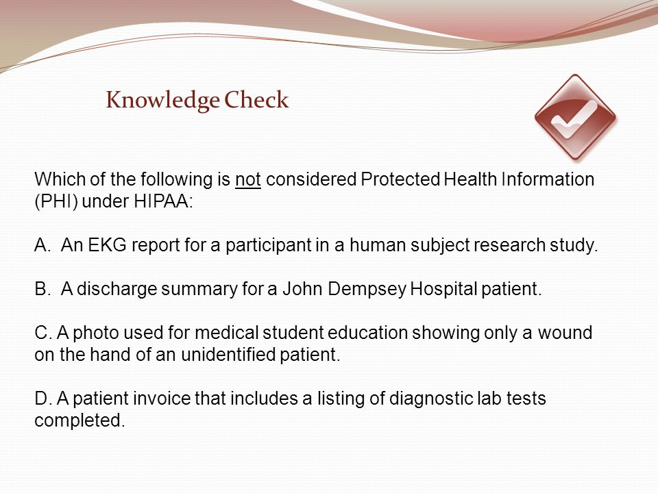 Knowledge Check Which of the following is not considered Protected Health Information (PHI) under HIPAA: