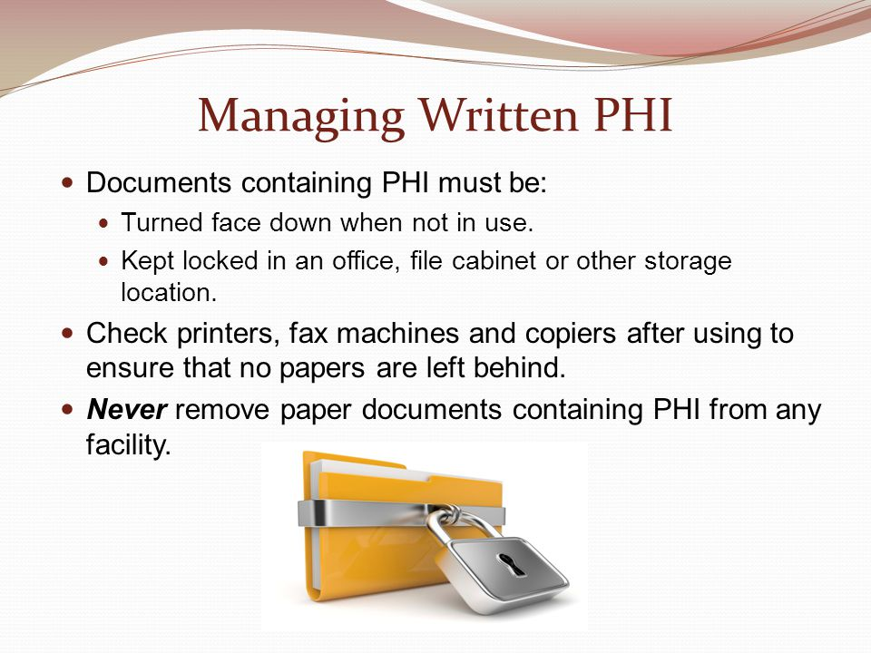 Managing Written PHI Documents containing PHI must be: