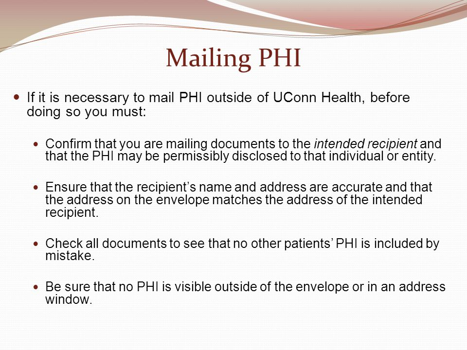 Mailing PHI If it is necessary to mail PHI outside of UConn Health, before doing so you must: