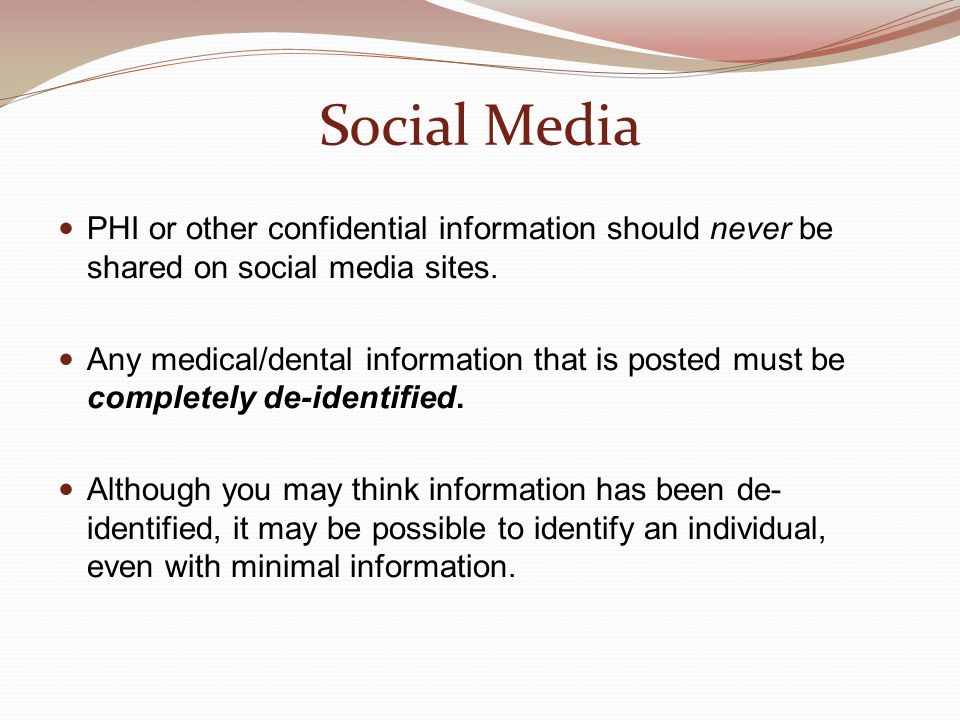 Social Media PHI or other confidential information should never be shared on social media sites.