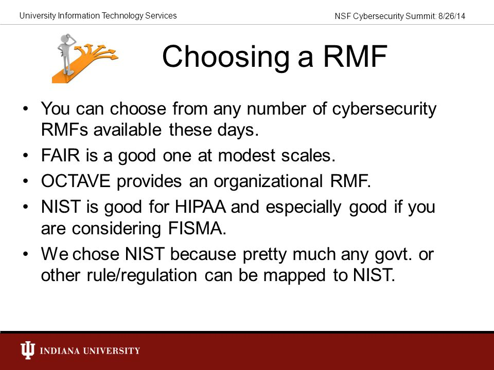Choosing a RMF You can choose from any number of cybersecurity RMFs available these days. FAIR is a good one at modest scales.