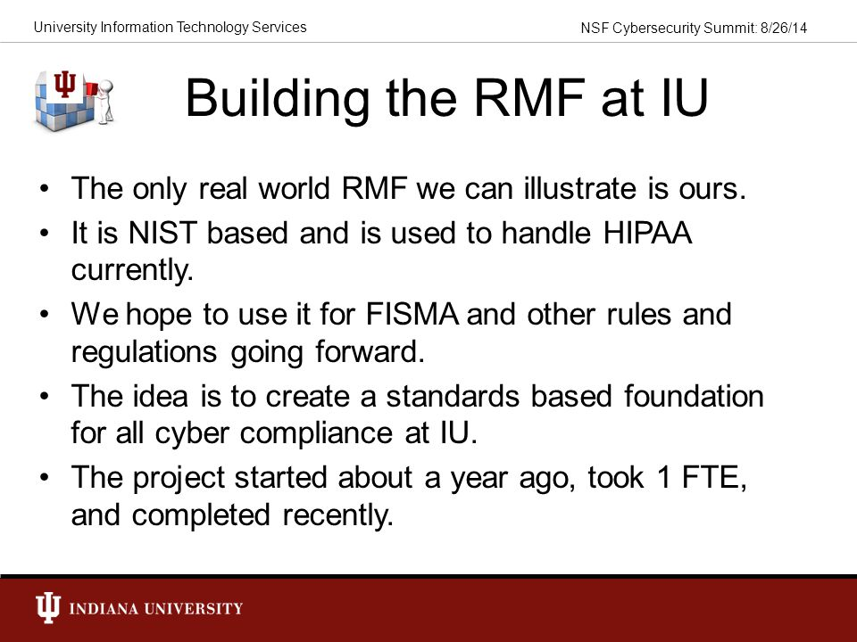 Building the RMF at IU The only real world RMF we can illustrate is ours. It is NIST based and is used to handle HIPAA currently.