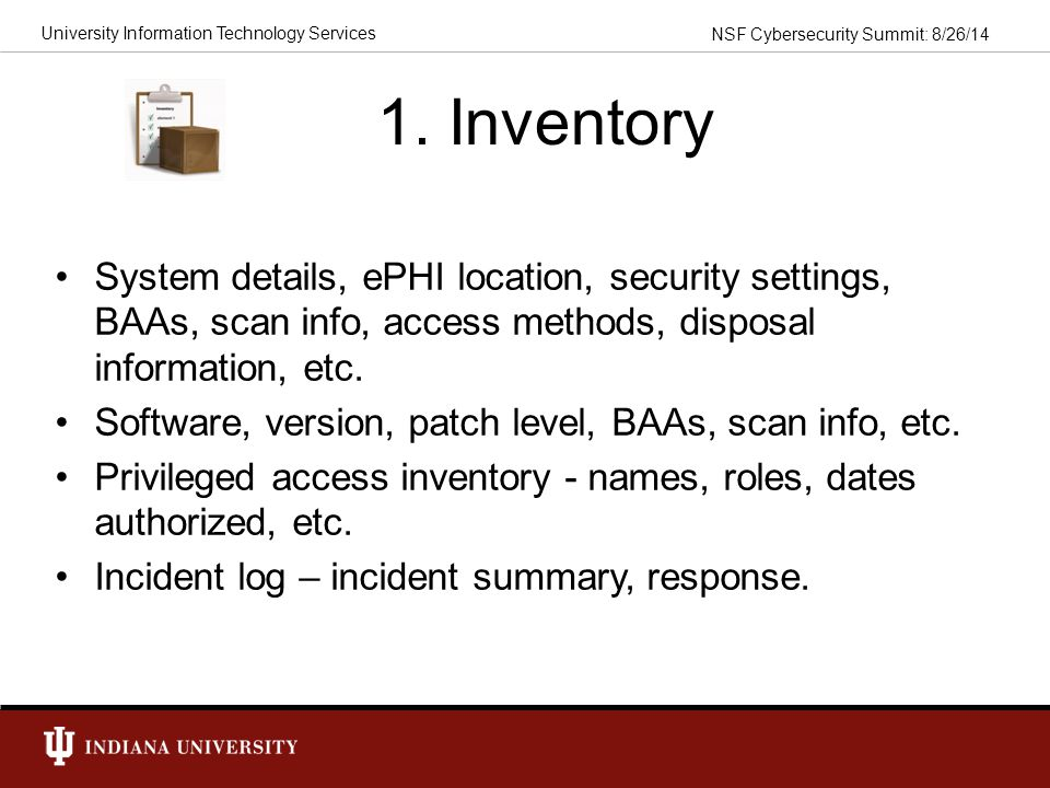 1. Inventory System details, ePHI location, security settings, BAAs, scan info, access methods, disposal information, etc.