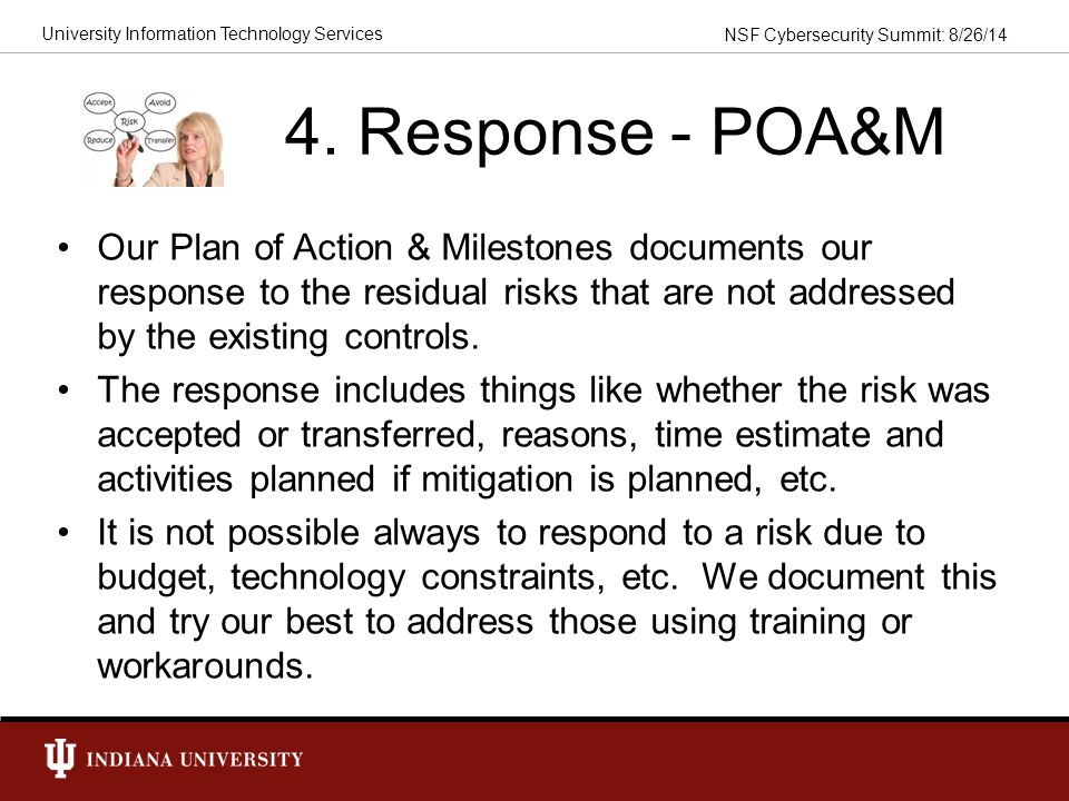 4. Response - POA&M Our Plan of Action & Milestones documents our response to the residual risks that are not addressed by the existing controls.