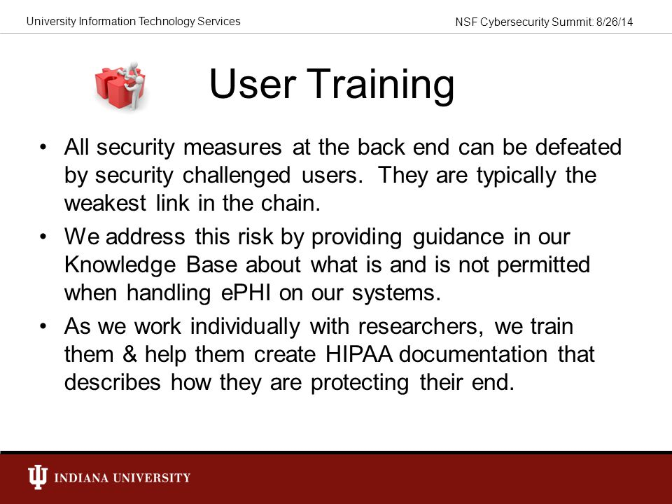 User Training All security measures at the back end can be defeated by security challenged users. They are typically the weakest link in the chain.