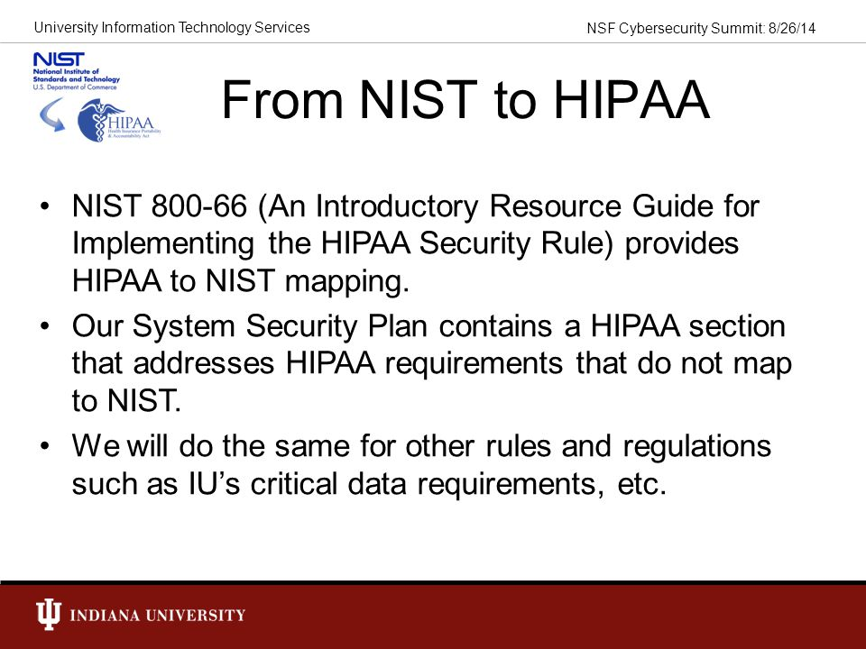 From NIST to HIPAA NIST 800-66 (An Introductory Resource Guide for Implementing the HIPAA Security Rule) provides HIPAA to NIST mapping.