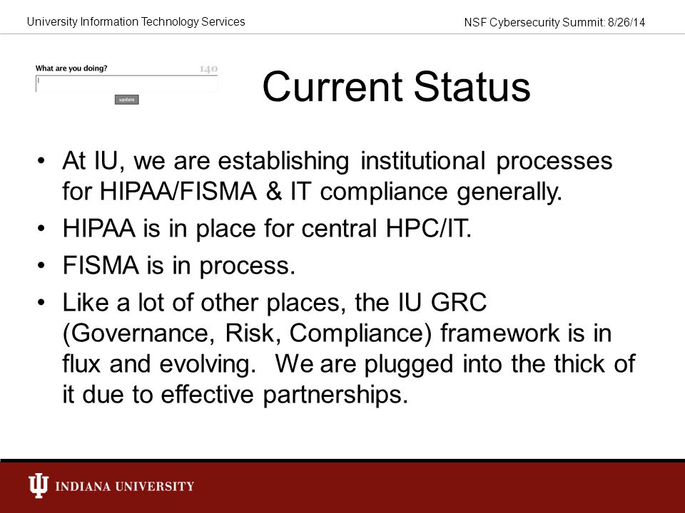 Current Status At IU, we are establishing institutional processes for HIPAA/FISMA & IT compliance generally.
