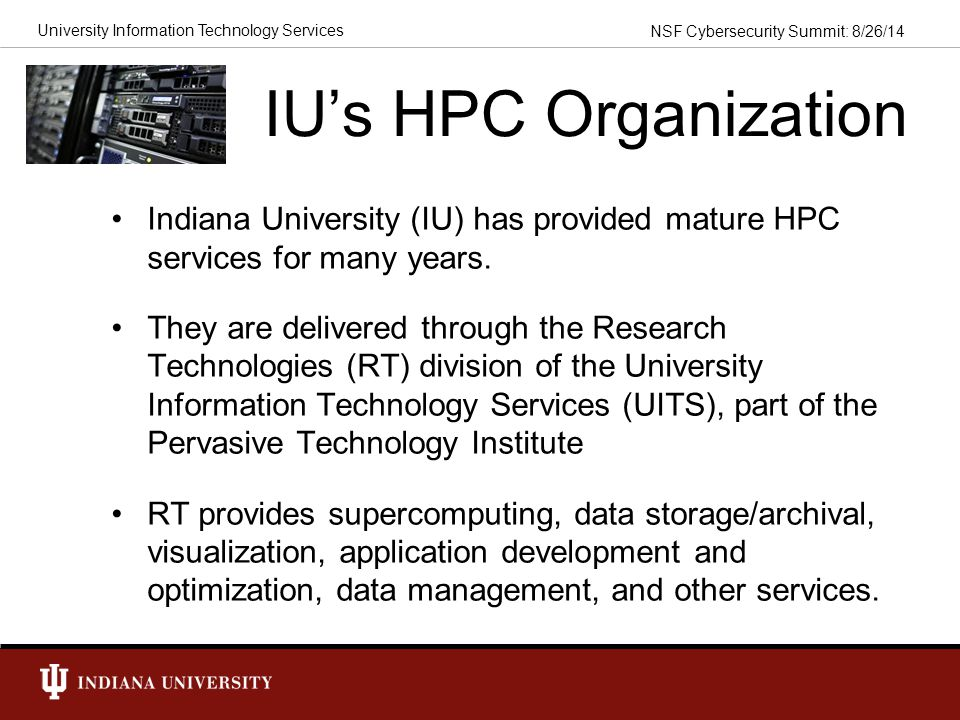 IU's HPC Organization Indiana University (IU) has provided mature HPC services for many years.