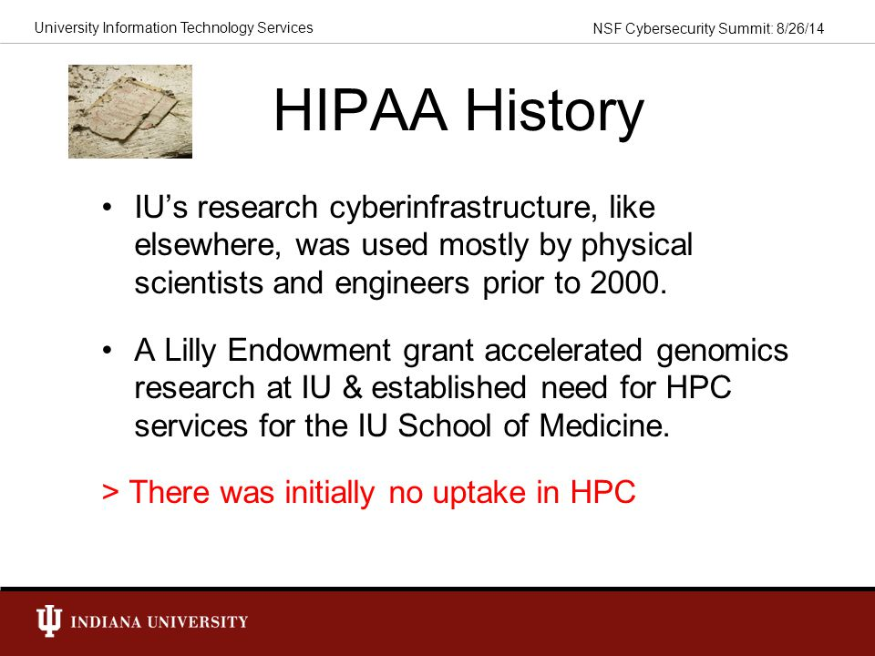 HIPAA History IU's research cyberinfrastructure, like elsewhere, was used mostly by physical scientists and engineers prior to 2000.