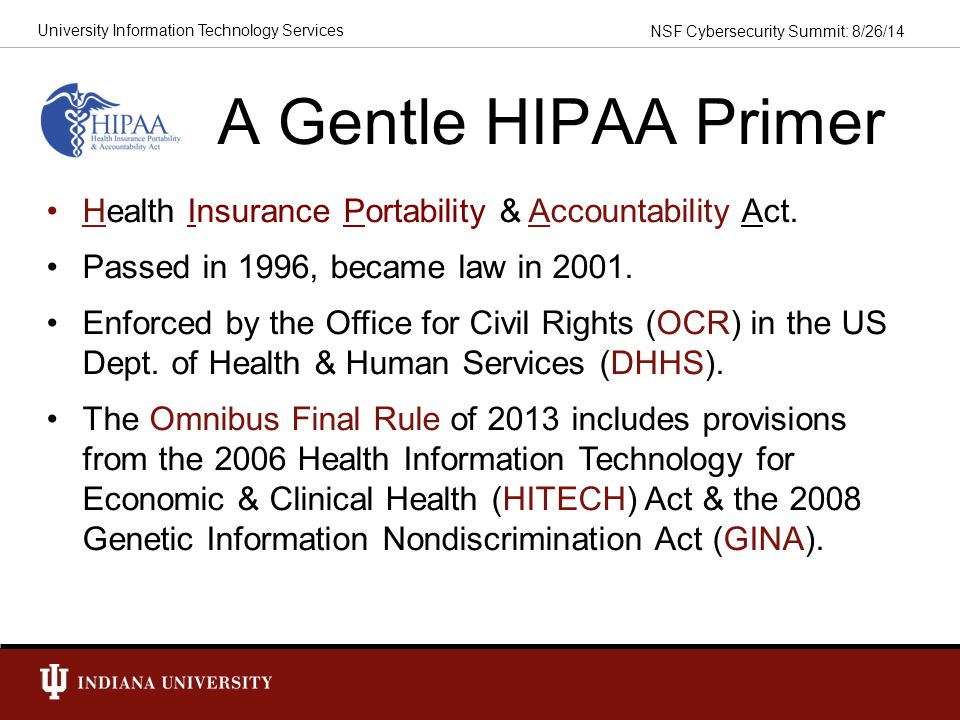 A Gentle HIPAA Primer Health Insurance Portability & Accountability Act. Passed in 1996, became law in 2001.
