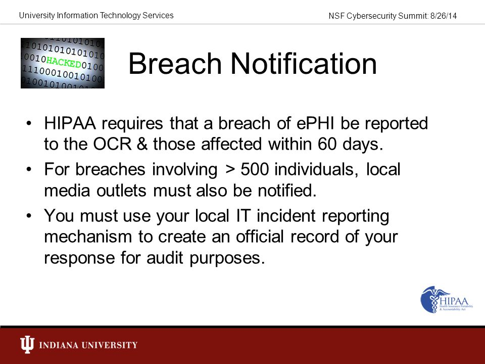 Breach Notification HIPAA requires that a breach of ePHI be reported to the OCR & those affected within 60 days.