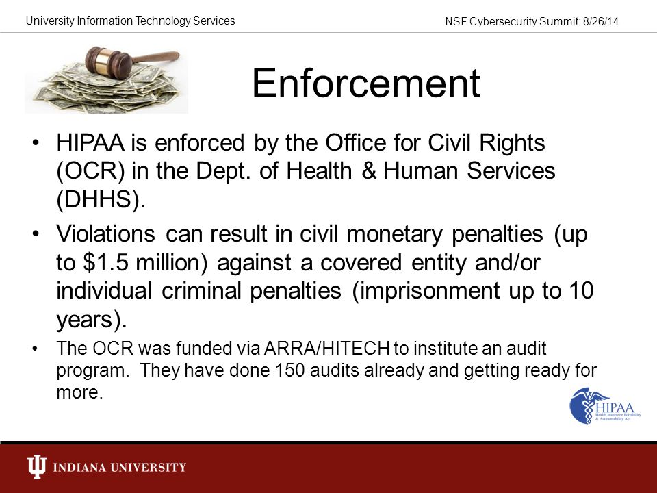 Enforcement HIPAA is enforced by the Office for Civil Rights (OCR) in the Dept. of Health & Human Services (DHHS).