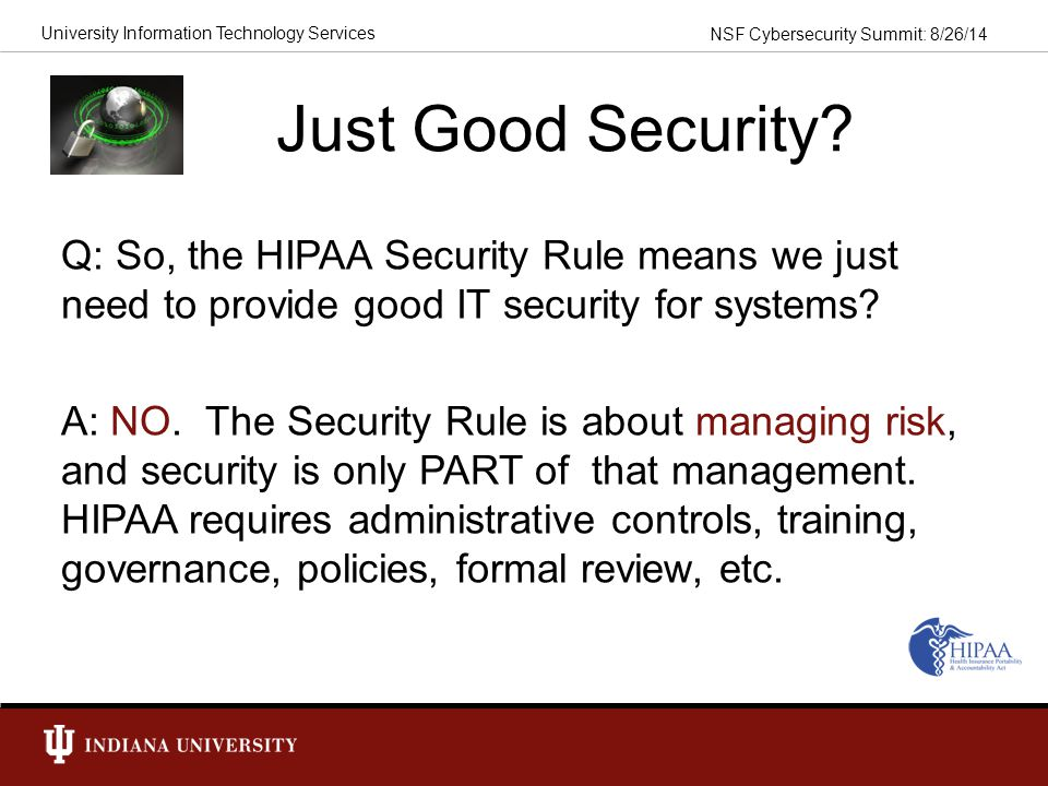 Just Good Security Q: So, the HIPAA Security Rule means we just need to provide good IT security for systems