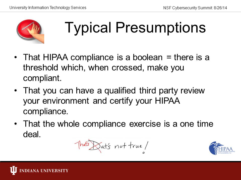 Typical Presumptions That HIPAA compliance is a boolean = there is a threshold which, when crossed, make you compliant.