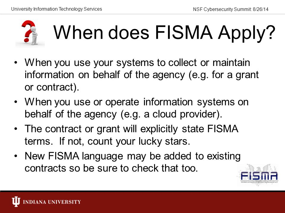When does FISMA Apply When you use your systems to collect or maintain information on behalf of the agency (e.g. for a grant or contract).