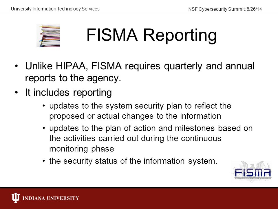 FISMA Reporting Unlike HIPAA, FISMA requires quarterly and annual reports to the agency. It includes reporting.