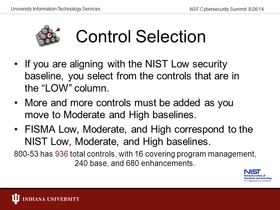 Control Selection If you are aligning with the NIST Low security baseline, you select from the controls that are in the LOW column.