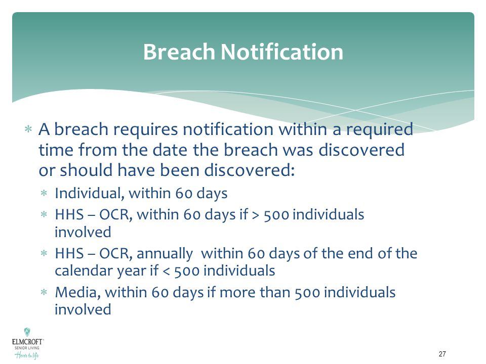 Breach Notification A breach requires notification within a required time from the date the breach was discovered or should have been discovered: