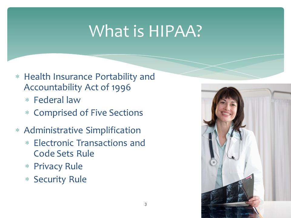 What is HIPAA Health Insurance Portability and Accountability Act of 1996. Federal law. Comprised of Five Sections.