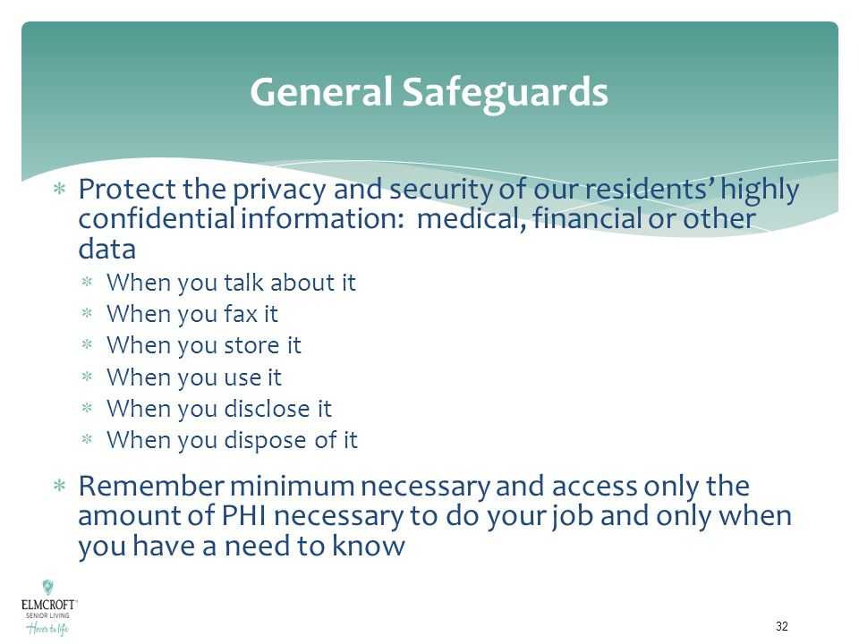 General Safeguards Protect the privacy and security of our residents' highly confidential information: medical, financial or other data.